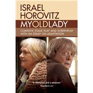 My Old Lady Complete Stage Play and Screenplay with an Essay on Adaptation by Horovitz, Israel, 9781941110362