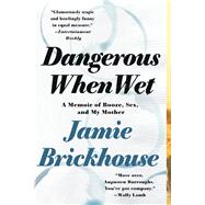 Dangerous When Wet A Memoir of Booze, Sex, and My Mother by Brickhouse, Jamie, 9781250080363