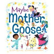 Maybe Mother Goose by Codell, Esme Raji; Chavarri, Elisa, 9781481440363