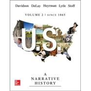 US: A Narrative History, Volume 2: Since 1865 by Davidson, James West; DeLay, Brian; Heyrman, Christine Leigh; Lytle, Mark; Stoff, Michael, 9780077780364