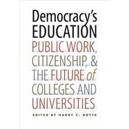Democracy's Education: Public Work, Citizenship, and the Future of Colleges and Universities by Boyte, Harry C., 9780826520364