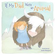 If My Dad Were an Animal by Robaard, Jedda, 9781499800364