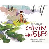 Exploring Calvin and Hobbes An Exhibition Catalogue by Watterson, Bill; Jenny, Robb, 9781449460365