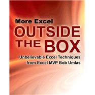 More Excel Outside the Box: Unbelievable Excel Techniques from Excel Mvp Bob Umlas by Umlas, Bob, 9781615470365