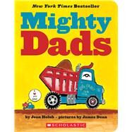Mighty Dads: A Board Book by Holub, Joan; Dean, James, 9780545890366