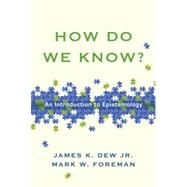 How Do We Know?: An Introduction to Epistemology by Dew, James K., Jr.; Foreman, Mark W., 9780830840366
