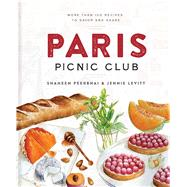 Paris Picnic Club More Than 100 Recipes to Savor and Share by Peerbhai, Shaheen; Levitt, Jennie, 9781454920366