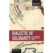 Dialectic of Solidarity : Labor, Antisemitism, and the Frankfurt School by Worrell, Mark P., 9781608460366