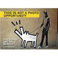 This Is Not a Photo Opportunity: The Street Art of Banksy by Bull, Martin, 9781629630366