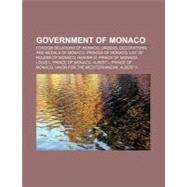 Government of Monaco : Foreign Relations of Monaco, Minister of State, Crown Council of Monaco, Constitution of Monaco by , 9781157600367