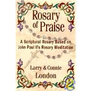 Rosary of Praise: A Scriptural Rosary Based on John Paul II's Rosary Meditation by London, Larry, 9781592760367