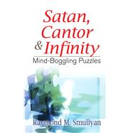 Satan, Cantor and Infinity Mind-Boggling Puzzles by Smullyan, Raymond M., 9780486470368