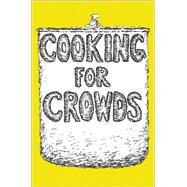 Cooking for Crowds by White, Merry; Koren, Edward; Goldstein, Darra, 9780691160368