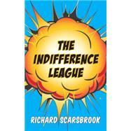 The Indifference League by Scarsbrook, Richard, 9781459710368