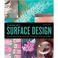 Playing With Surface Design: Modern Techniques for Painting, Stamping, Printing and More by Cerruti, Courtney, 9781631590368