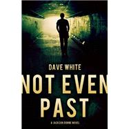 Not Even Past A Jackson Donne Novel by White, Dave, 9781940610368