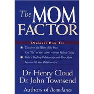 The Mom Factor: Dealing With the Mother You Had, Didn't Have, or Still Contend With by Cloud, Henry; Townsend, John, 9780310200369