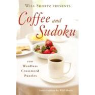 Will Shortz Presents Coffee and Sudoku 100 Wordless Crossword Puzzles by Shortz, Will; Shortz, Will, 9780312590369