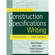 Construction Specifications Writing : Principles and Procedures by Kalin, Mark; Weygant, Robert S.; Rosen, Harold J.; Regener, John R., 9780470380369