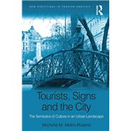 Tourists, Signs and the City: The Semiotics of Culture in an Urban Landscape by Metro-Roland,Michelle M., 9781138250369