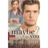 Maybe It's You by Calvert, Candace, 9781414390369