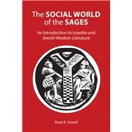 The Social World of the Sages: An Introduction to Israelite and Jewish Wisdom Literature by Sneed, Mark R., 9781451470369