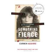Something Fierce : Memoirs of a Revolutionary Daughter by Aguirre, Carmen, 9781771000369