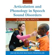 Articulation and Phonology in Speech Sound Disorders A Clinical Focus by Bauman-Waengler, Jacqueline, 9780133810370