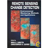 Remote Sensing Change Detection : Environmental Monitoring Methods and Applications by Lunetta, Ross S.; Elvidge, Christopher D., 9781575040370