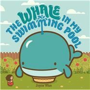 The Whale in My Swimming Pool by Wan, Joyce, 9780374300371