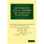 Recherches Sur La Theorie Des Surfaces Elastiques by Germain, Sophie, 9781108050371