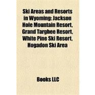 Ski Areas and Resorts in Wyoming by , 9781158480371