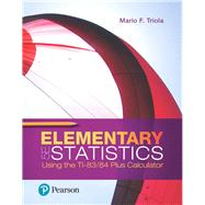 Elementary Statistics Using the TI-83/84 Plus Calculator Plus MyLab Statistics with Pearson eText-- Access Card Package by Triola, Mario F., 9780134880372