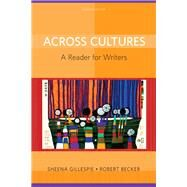 Across Cultures A Reader for Writers by Gillespie, Sheena; Becker, Robert, 9780205780372