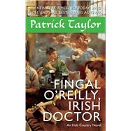 Fingal O'Reilly, Irish Doctor An Irish Country Novel by Taylor, Patrick, 9780765370372