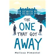 The One That Got Away by Pimentel, Melissa, 9781250130372