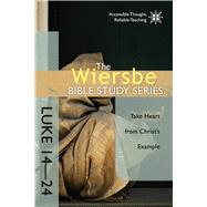 The Wiersbe Bible Study Series: Luke 14-24 Take Heart from Christ's Example by Wiersbe, Warren W., 9780781410373