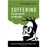 Suffering and the Search for Meaning: Contemporary Responses to the Problem of Pain by Rice, Richard, 9780830840373