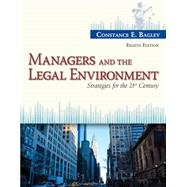 Managers and the Legal Environment Strategies for the 21st Century by Bagley, Constance E., 9781285860374
