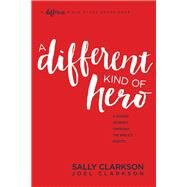 A Different Kind of Hero by Clarkson, Sally; Clarkson, Joel, 9781496420374