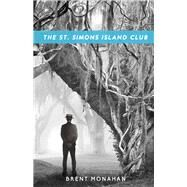 The St. Simons Island Club by Monahan, Brent, 9781681620374