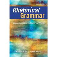 Rhetorical Grammar Grammatical Choices, Rhetorical Effects by Kolln, Martha J.; Gray, Loretta S., 9780134080376