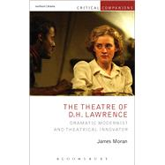 The Theatre of D.H. Lawrence Dramatic Modernist and Theatrical Innovator by Moran, James; Wetmore, Jr., Kevin J.; Lonergan, Patrick, 9781472570376