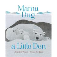 Mama Dug a Little Den by Ward, Jennifer; Jenkins, Steve, 9781481480376