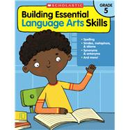 Building Essential Language Arts Skills: Grade 5 by Unknown, 9780545850377