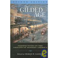 The Gilded Age Perspectives on the Origins of Modern America by Calhoun, Charles W.; Arnesen, Eric; Barrows, Robert G.; Benedict, Michael Les; Campbell, Ballard C.; Carlson, W. Bernard; Cordery, Stacy A.; Crocker, Ruth C.; Daniels, Roger; Danziger, Edmund J., Jr.; Fishel, Leslie H., Jr.; Fry, Joseph A.; Gould, Lewis L, 9780742550377