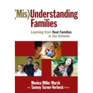 (Mis)Understanding Families : Learning from Real Families in Our Schools by Marsh, Monica Miller, 9780807750377