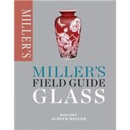 Miller's Field Guide: Glass by Miller, Judith, 9781784720377