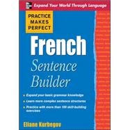 Practice Makes Perfect French Sentence Builder by Kurbegov, Eliane, 9780071600378