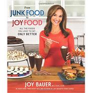 From Junk Food to Joy Food: All the Foods You Love to Eat... Only Better by Bauer, Joy, 9781401950378